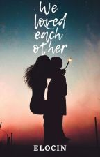 we loved each other  by elocin_65