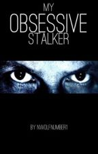 My obsessive stalker by Nwolfnumber1