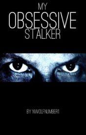 My obsessive stalker by Nwolfnumber1