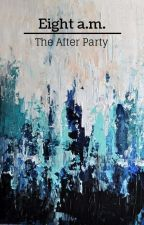 Eight a.m.  - The After Party by OniNee