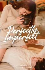 Perfectly Imperfect (COMPLETED) [Perfect Series #1] by pappleofmyeye