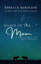 Blood of the Moon {Harry Potter FanFiction} by bananarama85