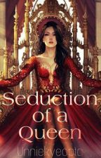 Seduction of a Queen  by AteeeCuteee