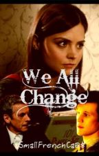 We All Change by SmallFrenchCar28