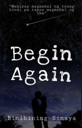 Begin Again (COMPLETED) by Binibining_Sinaya