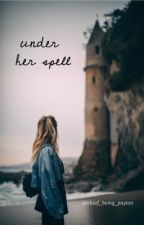 Under Her Spell by perksof_being_payton
