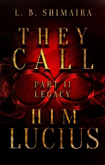 They call him Lucius - Part 2: Legacy