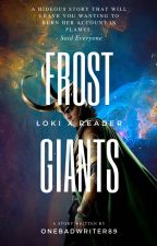 Frost Giants (Loki x Reader) by OneBadWriter89