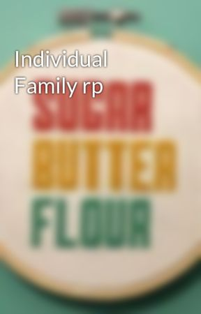 Individual Family rp by -broadway_geek-