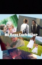 We Have Each Other by Lilistolemyhart