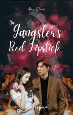 The Gangster's Red Lipstick (Gangster Series #2) by icmariposa