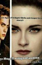 Never Again-Twilight (Bella and Jasper love story) by HugeTwilightFan2001