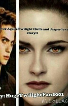 Never Again-Twilight (Bella and Jasper love story) by HugeTwilightFan2001