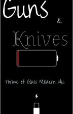 Guns and Knives (Throne of Glass fanfiction/Modern AU) by DollarPaws