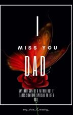 I Miss You Dad by my_shoe_is_missing_