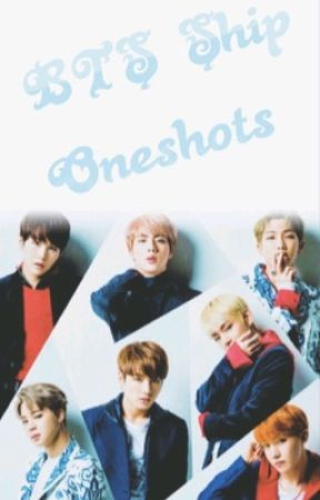 BTS Ship Oneshots (crack) by kpoptrash4lifeuu