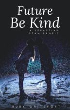 Future Be Kind (A Sebastian Stan Fanfic) by Saysays222