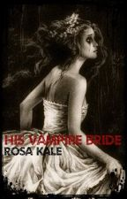 His Vampire Bride by RosaSterling
