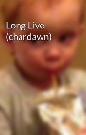 Long Live (chardawn) by unicornspenguin