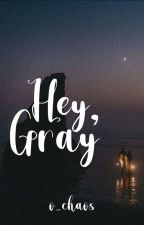 Hey, Gray by ysa_mmm