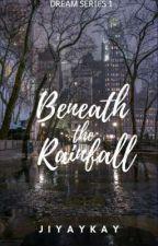 Beneath the Rainfall by jiyaykay