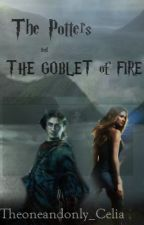 The Potters and the Goblet of Fire by Theoneandonly_Celia