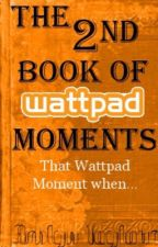 The 2nd Book of Wattpad Moments by AwKwardhoMeschooler