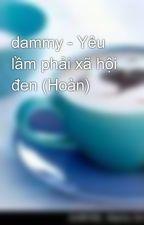dammy - Yêu lầm phải xã hội đen (Hoàn) by thao_k