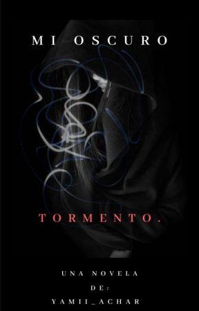 Mi Oscuro Tormento. [Próximamente] by Yamii_achar