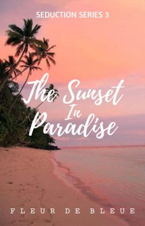 The Sunset In Paradise (Seduction Series #3) by FleurDeBleue