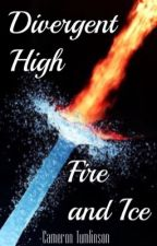 Divergent High: Fire And Ice by RiseRedAsTheDawn
