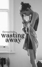 wasting away || m.c au by therapyluke