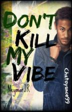Don't Kill My Vibe // Neymar JR by Chatoyance11