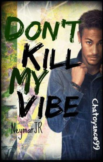 Don't Kill My Vibe // Neymar JR
