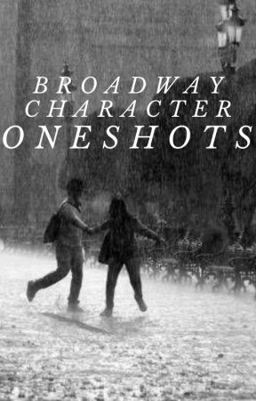 Broadway Characters One Shots by writingsbygrace