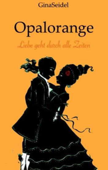Opalorange - Liebe geht durch alle Zeiten