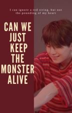 Can We Just Keep The Monster Alive by BiasNotBoyfriend