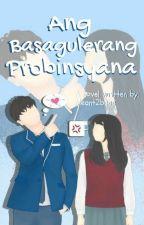 Ang Basagulerang Probinsyana ✔ by Meant2beee