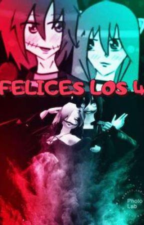 FELICES LOS 4  by kanoncampuzano666