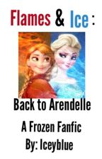Flames & Ice: Back to Arendelle by iceyblue
