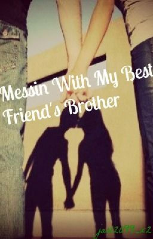 Messin With My Bestfriend's Brother by jar12099_x2
