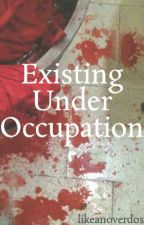 Existing Under Occupation by likeanoverdose_old