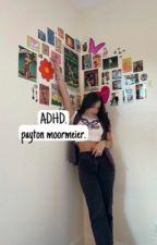✓ | ADHD | PAYTON MOORMEIER by -MOORMEIERPAY