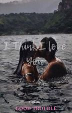 I Think I love you by _GoodTrouble_