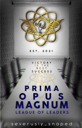 Prima Opus Magnum: League of Leaders by severusly_snaped