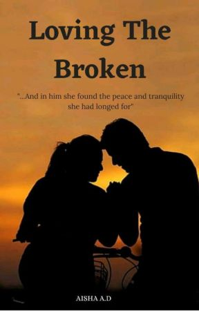 Loving The Broken by aishatu_humairah