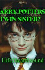 Harry Potters twin sister?!(a harry potter fan fic) by 1life1heart1sound