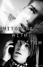 Switching With Switch (Swoey FanFic) by JoeyYaw5639929