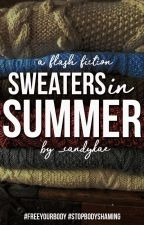 Sweaters in Summer (Flash Fiction) by _candykae