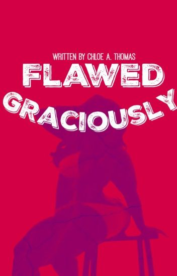 Flawed Graciously